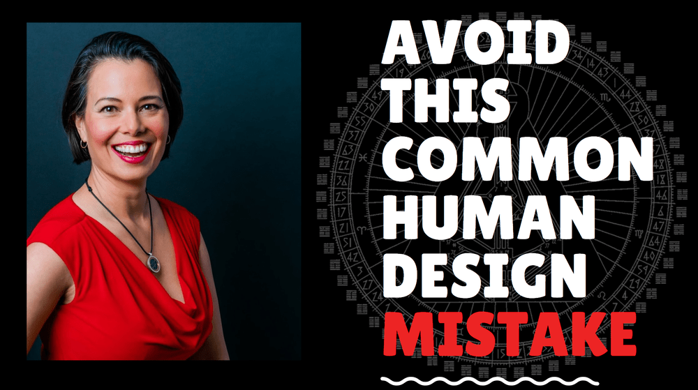 Avoid this common Human Design Mistake!